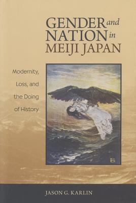 Gender and Nation in Meiji Japan By Karlin, Jason G.